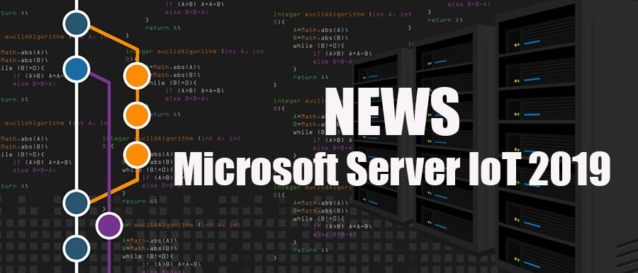 Windows Server IoT 2019: Die wichtigsten Fakten im Überblick