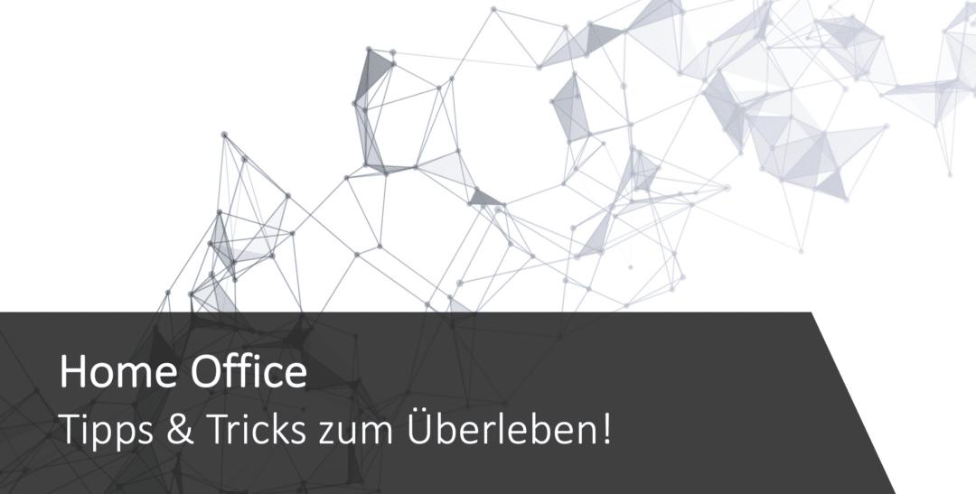 Ploetzlich HomeOffice - Tipps und Tricks zum Überleben
