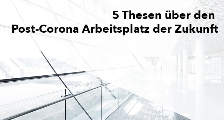 5 Thesen über den Post-Corona Arbeitsplatz der Zukunft
