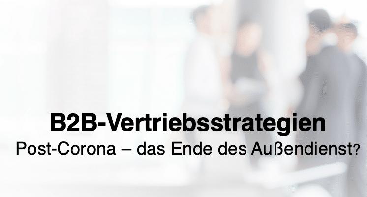 B2B-Vertriebsstrategie post Corona – das Ende des Außendienst